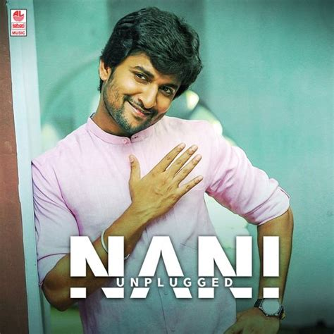 actor nani songs download nani unplugged all songs download or listen free