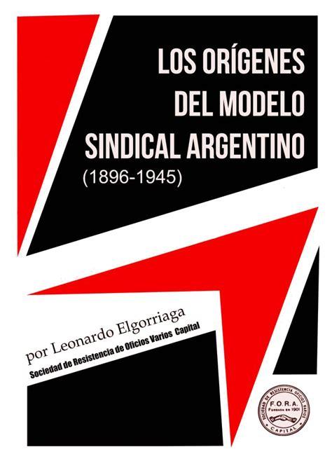 estructura sindical argentina los or 237 genes del modelo sindical argentino solidaridad