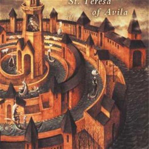 Interior Castle Teresa Of Avila by Reading The Classics Teresa Of Avila S Quot Interior Castle Quot