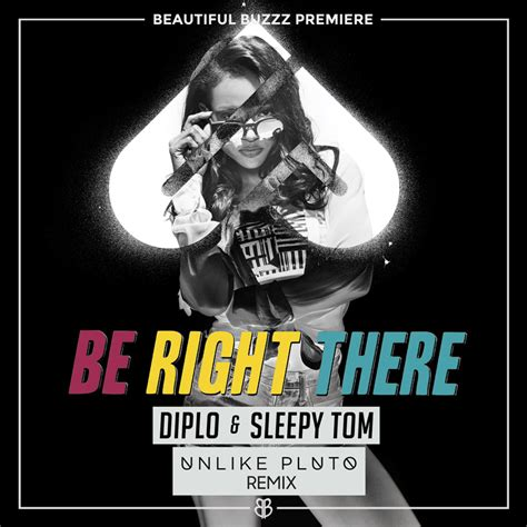 be right there diplo sleepy tom diplo sleepy tom be right there unlike pluto remix