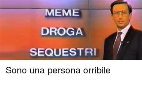 Meme Droga - meme droga sequest fri sono una persona orribile italian