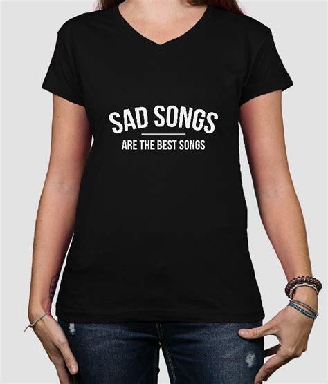 best sad songs t shirt muziek sad songs best songs dezuu