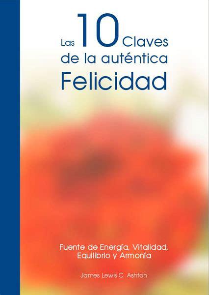 libro la autentica felicidad comprar las 10 claves de la autntica felicidad libros 8 misterios del futuro