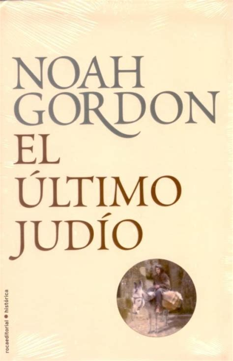 el ultimo judio el 250 ltimo jud 237 o noah gordon roca libros