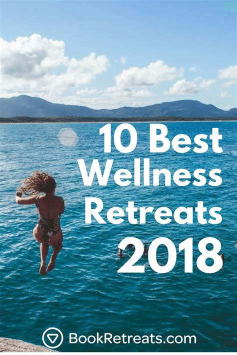 best wellness 10 best wellness retreats 2018 that won t the bank