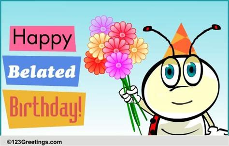 123 Greetings Belated Birthday Cards Sorry Missed Your Birthday Free Belated Wishes Ecards