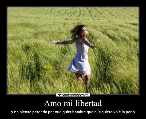 mi vida mi libertad amo mi libertad desmotivaciones