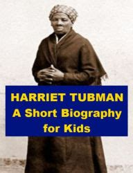 harriet tubman mini biography harriet tubman a short biography for kids by josephine