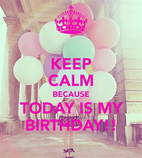 imagenes de keep calm and is my birthday keep calm because today is my birthday poster