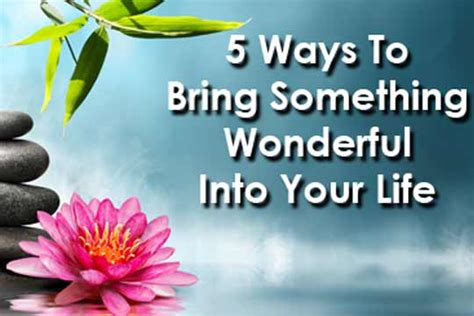 how to a to bring you something 5 ways to bring something wonderful into your womenworking
