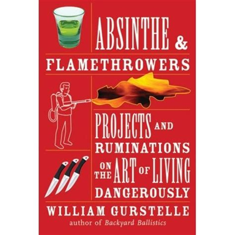 the of living dangerously the rebels guide to thriving in a world that expects you to conform books absinthe and flamethrowers a guide to living