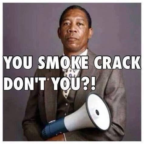 Smoking Crack Meme - classic movie classic actor and classic quote morgan