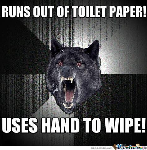 No Toilet Paper Meme - no toilet paper by aaronxchaos meme center