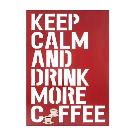 Keep Calm And Drink More Coffee keep calm and drink more coffee deco