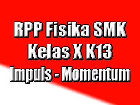 rpp fisika smk kurikulum 2013 kelas x impuls momentum jape maste