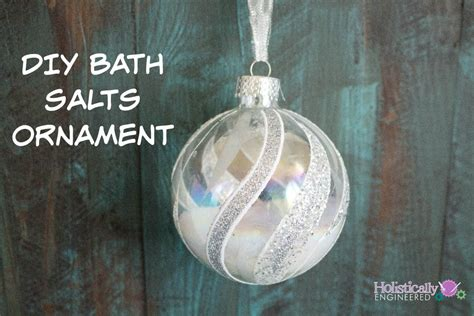 bathtub christmas ornament diy gifts bath salts ornament holistically engineered