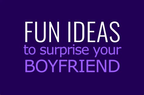 5 awesome ideas to surprise your boyfriend