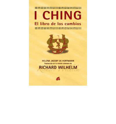 libro i ching or book i ching el libro de los cambios richard wilhelm helena jacoby de hoffmann 9788484451648