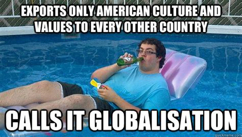 Meme Culture - exports only american culture and values to every other
