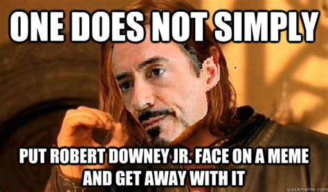Robert Downey Meme - one does not simply put robert downey jr face on a meme