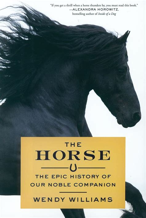 the horse the epic the horse the epic history of our noble companion by wendy williams only one available www