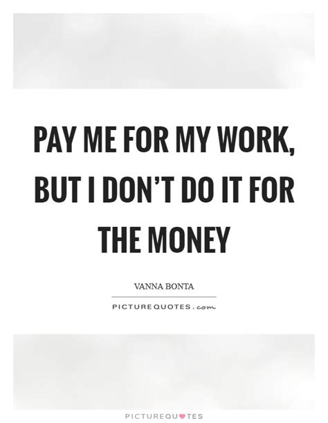 Will Companies Pay For Me To Get My Mba by Work Money Quotes Work Money Sayings Work Money