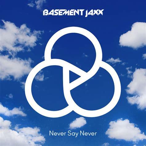 basement jaxx never say never feat etml stereogum