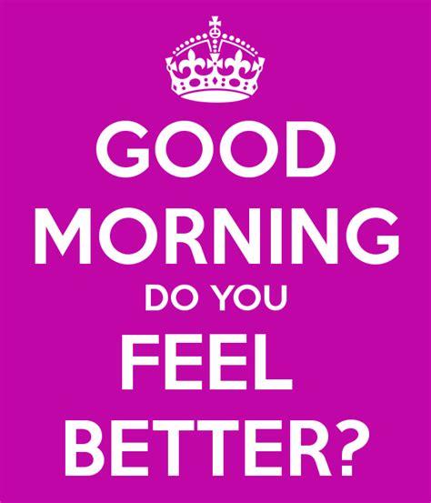 I Always Feel Better In The Morning 2 by Morning Do You Feel Better Poster Keep