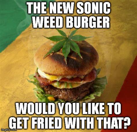 Burger Memes - image tagged in weed burger imgflip