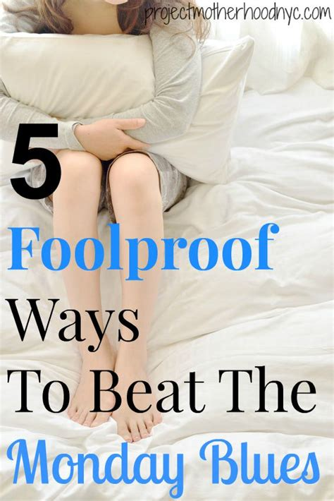 7 Ways To Beat The Monday Blues by 5 Foolproof Ways To Beat Monday Blues Project Motherhood