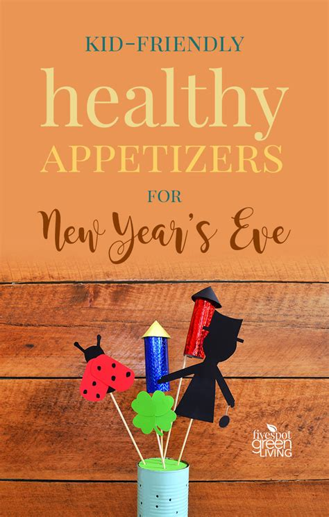 kid friendly appetizers new year s 5 kid friendly healthy appetizers for new years five spot green living