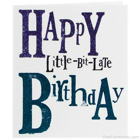 Happy A Day Late by Best 25 Happy Late Birthday Ideas On Late