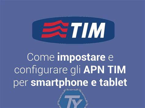 timinternet mobile apn tim configurare su android e ios