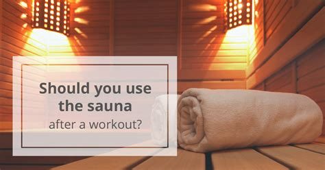 steam room after workout sauna after workout what are the benefits