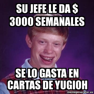 Meme Generator 3000 - meme bad luck brian su jefe le da 3000 semanales se lo