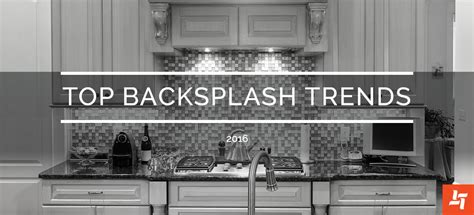 latest kitchen backsplash trends top backsplash trends for 2016 karry home solutions