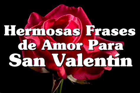 imagenes y frases de amor san valentin hermosas frases de amor para san valent 237 n dedicatorias