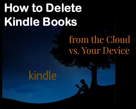 how to delete books from kindle devices step by step guide to delete books from your kindle in minutes books how to delete kindle books from the cloud vs your device