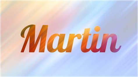 im genes con nombres para martin im genes bonitas de amor frases significado de martin nombre ingl 233 s para tu bebe ni 241 o o