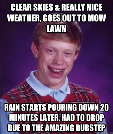 Clear Meme - clear skies really nice weather goes out to mow lawn