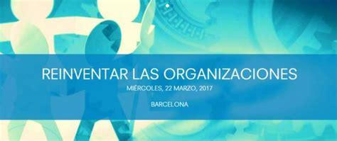 reinventar las organizaciones 8416601054 desayuno coloquio reinventar las organizaciones barcelona 193 gora