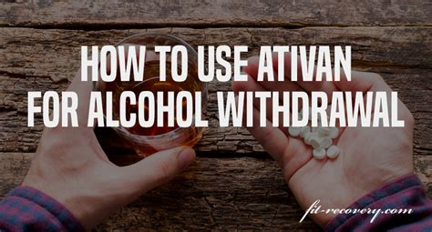 Ativan For Detox by How To Use Ativan For Withdrawal Fit Recovery