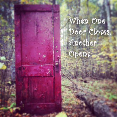 One Door Closes Another Opens by Wendyhblomseth When One Door Closes Another Opens