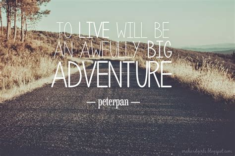to live would be an awfully big adventure tattoo 60 best adventure quotes and sayings
