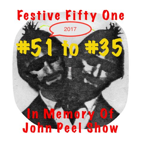 the festive fifty the festive fifty one part 1 51 to 35 in memory of john peel