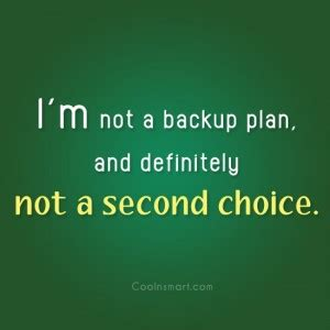 I Am Not A Backup Plan Quotes