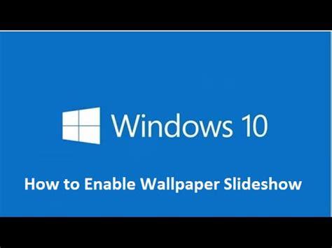 wallpaper slideshow windows 10 not working how to enable wallpaper desktop slideshow in windows 10