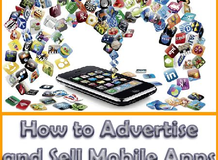 mobile advertise how to advertise and sell mobile apps techsute