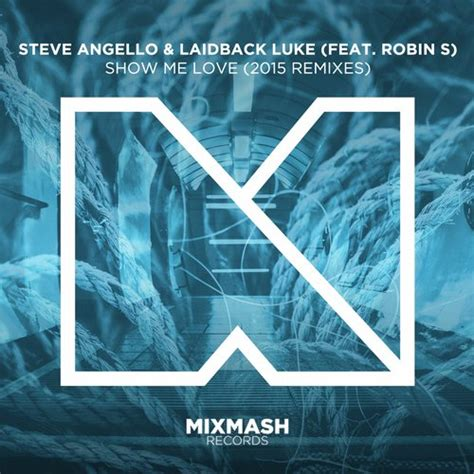 show me house music steve angello laidback luke show me love 2015 remixes