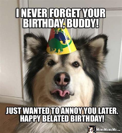 Late Birthday Meme - 20 best happy belated birthday memes sayingimages com